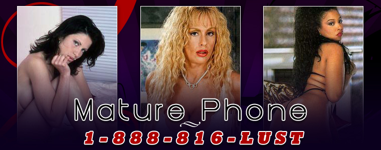 Mature phone sex with a hot older woman - call now - 1 - 888 - 816 - LUST!